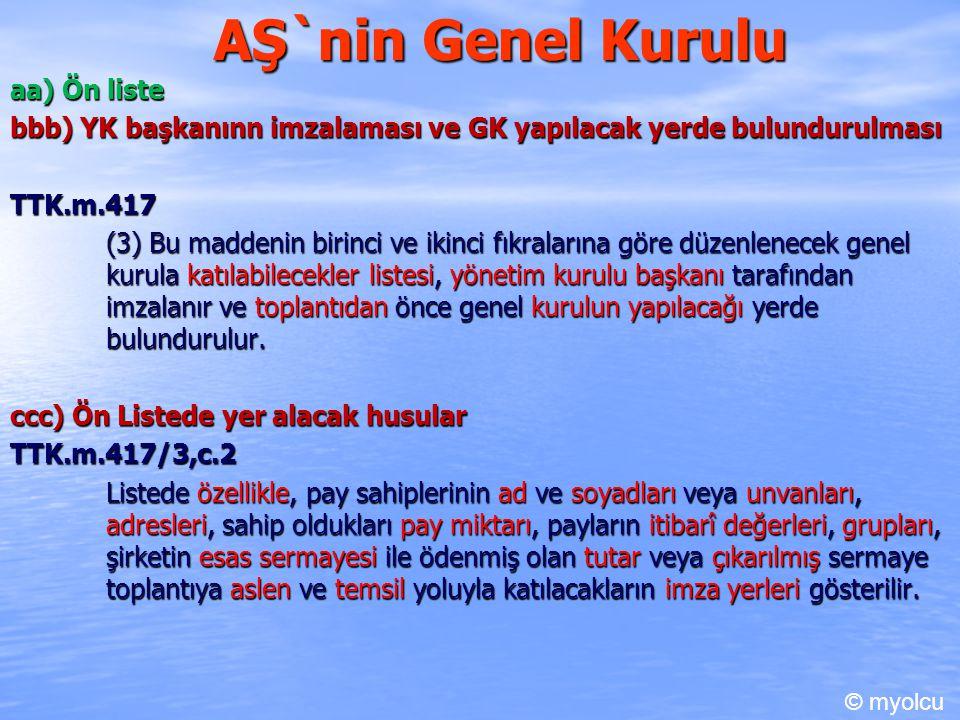 AŞ`nin Genel Kurulu aa) Ön liste bbb) YK başkanınn imzalaması ve GK yapılacak yerde bulundurulması TTK.m.417 (3) Bu maddenin birinci ve ikinci fıkrala