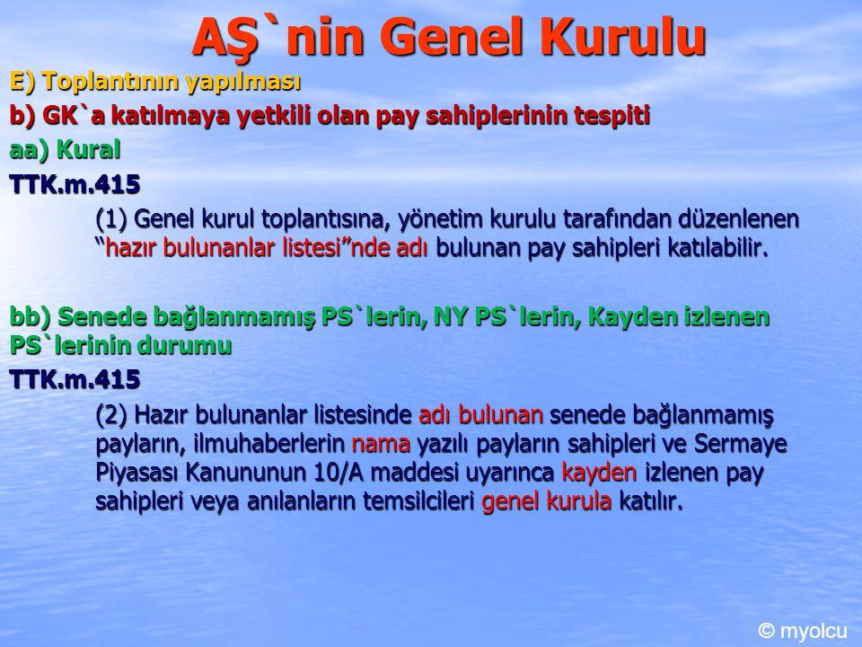 AŞ`nin Genel Kurulu E) Toplantının yapılması b) GK`a katılmaya yetkili olan pay sahiplerinin tespiti aa) Kural TTK.m.415 (1) Genel kurul toplantısına,