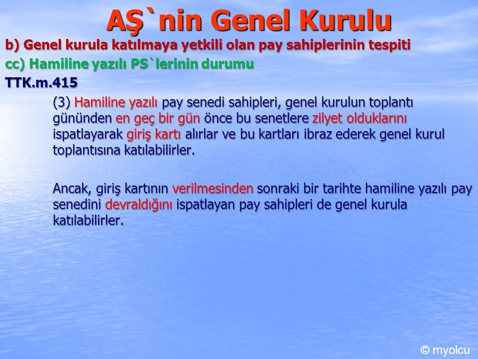 AŞ`nin Genel Kurulu b) Genel kurula katılmaya yetkili olan pay sahiplerinin tespiti cc) Hamiline yazılı PS`lerinin durumu TTK.m.415 (3) Hamiline yazıl