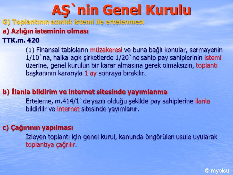 AŞ`nin Genel Kurulu G) Toplantının azınlık istemi ile ertelenmesi a) Azlığın isteminin olması TTK.m. 420 TTK.m. 420 (1) Finansal tabloların müzakeresi