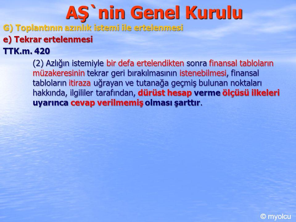 AŞ`nin Genel Kurulu G) Toplantının azınlık istemi ile ertelenmesi e) Tekrar ertelenmesi e) Tekrar ertelenmesi TTK.m. 420 TTK.m. 420 (2) Azlığın istemi