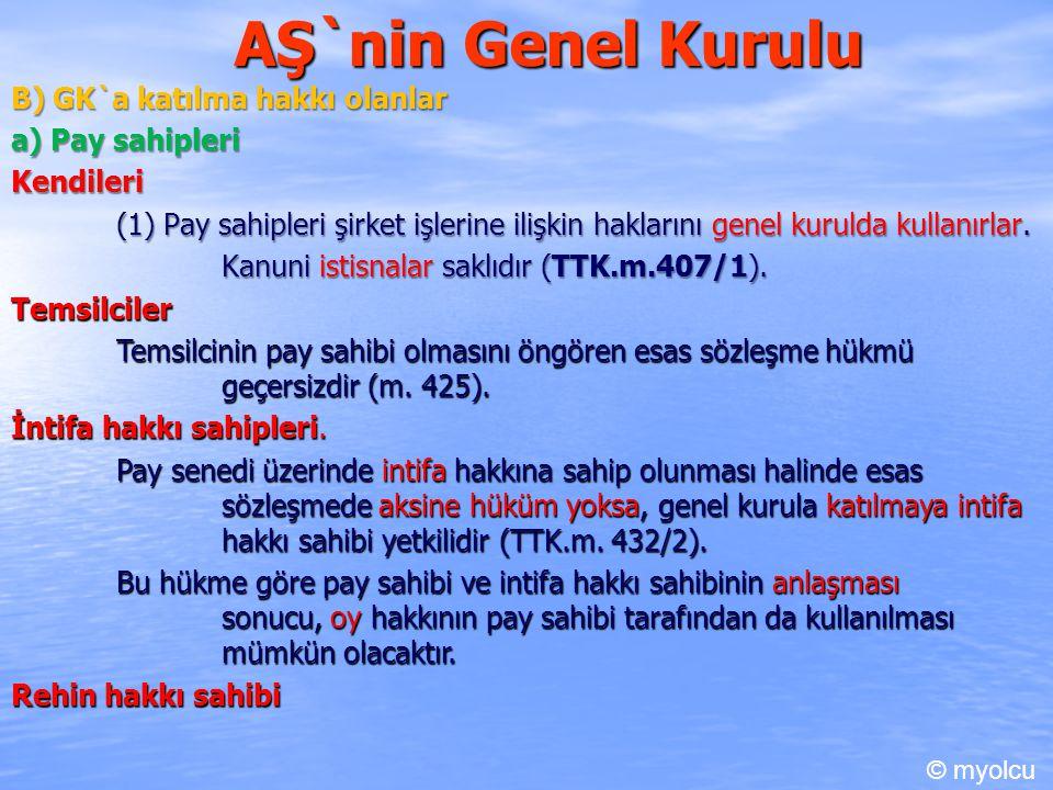 AŞ`nin Genel Kurulu B) GK`a katılma hakkı olanlar a) Pay sahipleri Kendileri (1) Pay sahipleri şirket işlerine ilişkin haklarını genel kurulda kullanı