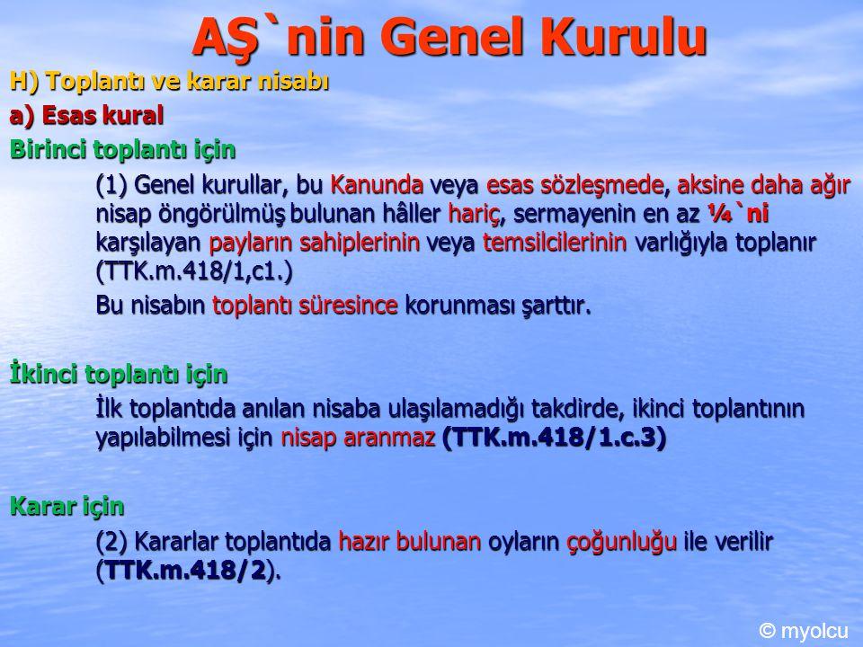 AŞ`nin Genel Kurulu H) Toplantı ve karar nisabı a) Esas kural Birinci toplantı için (1) Genel kurullar, bu Kanunda veya esas sözleşmede, aksine daha a
