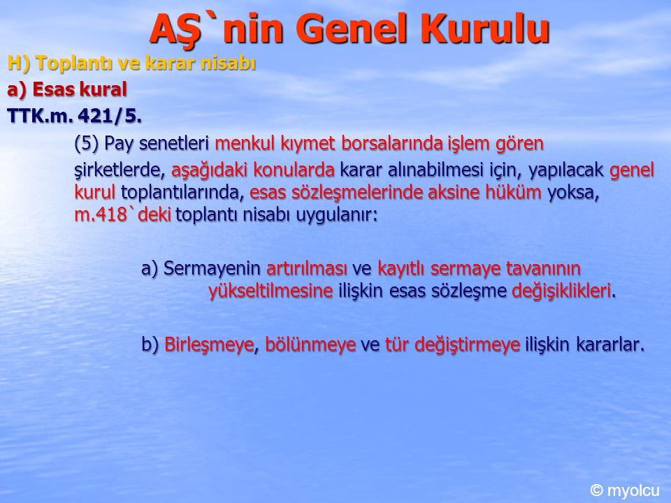 AŞ`nin Genel Kurulu H) Toplantı ve karar nisabı a) Esas kural TTK.m. 421/5. (5) Pay senetleri menkul kıymet borsalarında işlem gören (5) Pay senetleri