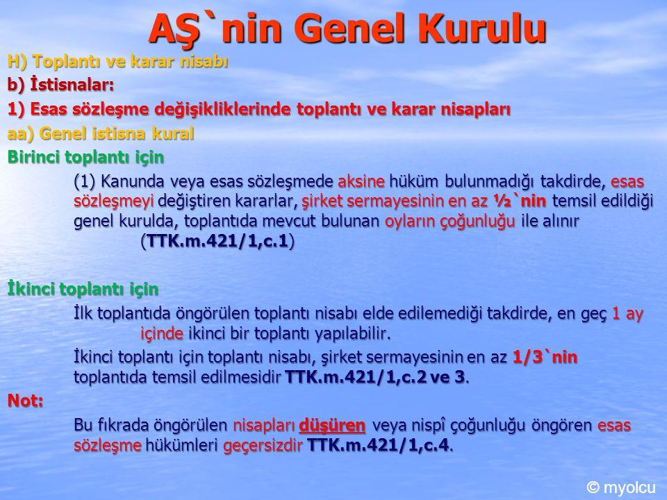 AŞ`nin Genel Kurulu H) Toplantı ve karar nisabı b) İstisnalar: 1) Esas sözleşme değişikliklerinde toplantı ve karar nisapları aa) Genel istisna kural