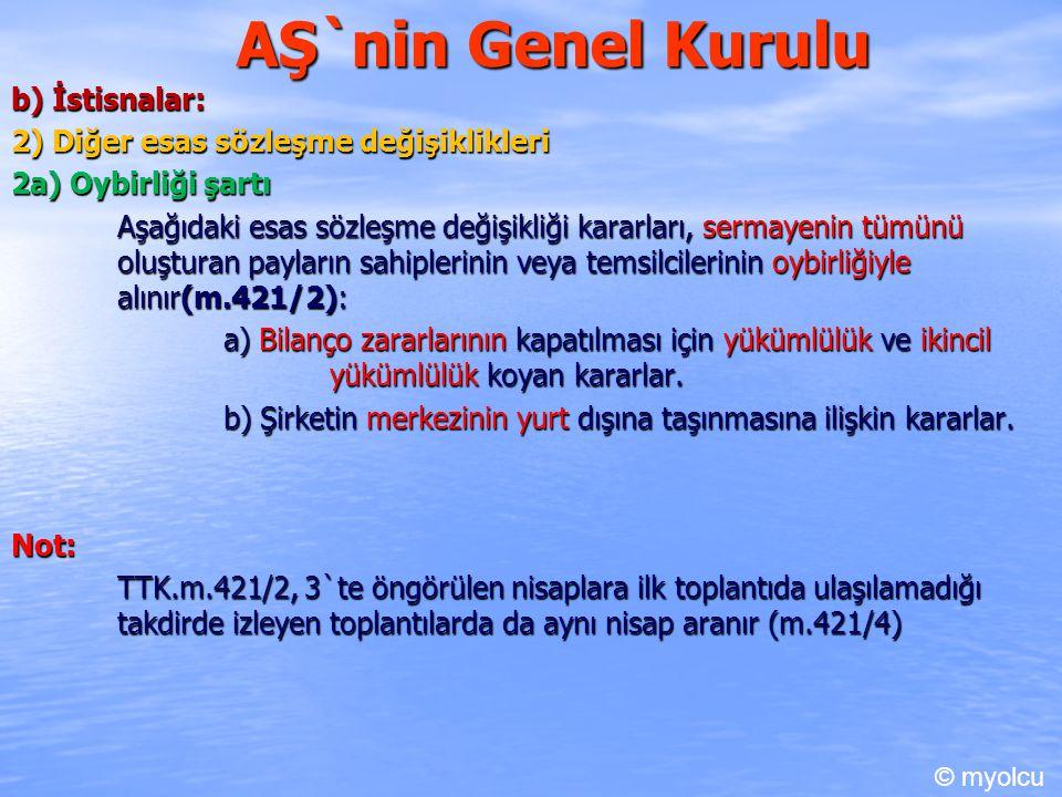 AŞ`nin Genel Kurulu b) İstisnalar: 2) Diğer esas sözleşme değişiklikleri 2a) Oybirliği şartı Aşağıdaki esas sözleşme değişikliği kararları, sermayenin