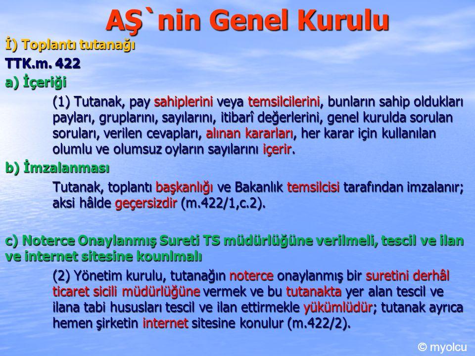 AŞ`nin Genel Kurulu İ) Toplantı tutanağı TTK.m. 422 TTK.m. 422 a) İçeriği (1) Tutanak, pay sahiplerini veya temsilcilerini, bunların sahip oldukları p