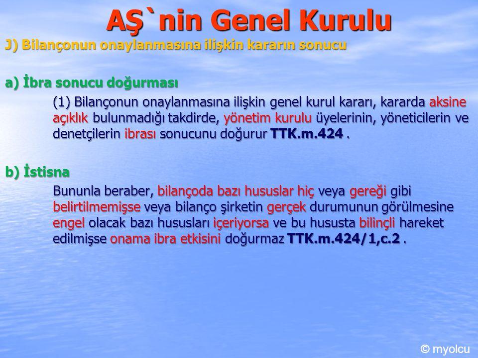 AŞ`nin Genel Kurulu J) Bilançonun onaylanmasına ilişkin kararın sonucu a) İbra sonucu doğurması (1) Bilançonun onaylanmasına ilişkin genel kurul karar