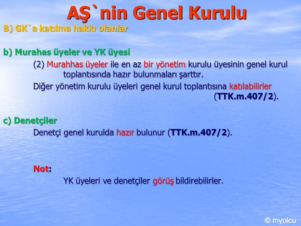 AŞ`nin Genel Kurulu B) GK`a katılma hakkı olanlar b) Murahas üyeler ve YK üyesi (2) Murahhas üyeler ile en az bir yönetim kurulu üyesinin genel kurul