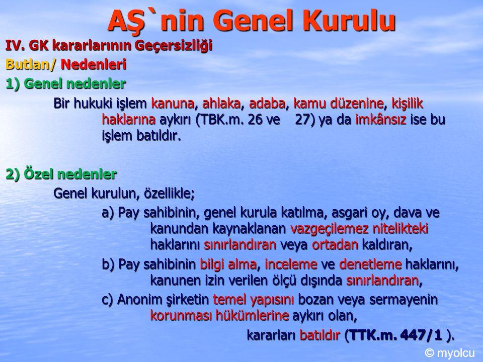 AŞ`nin Genel Kurulu IV. GK kararlarının Geçersizliği Butlan/ Nedenleri 1) Genel nedenler Bir hukuki işlem kanuna, ahlaka, adaba, kamu düzenine, kişili