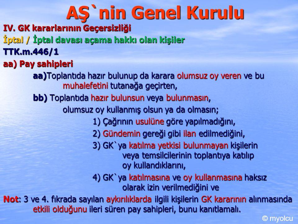 AŞ`nin Genel Kurulu IV. GK kararlarının Geçersizliği İptal / İptal davası açama hakkı olan kişiler TTK.m.446/1 TTK.m.446/1 aa) Pay sahipleri aa)Toplan