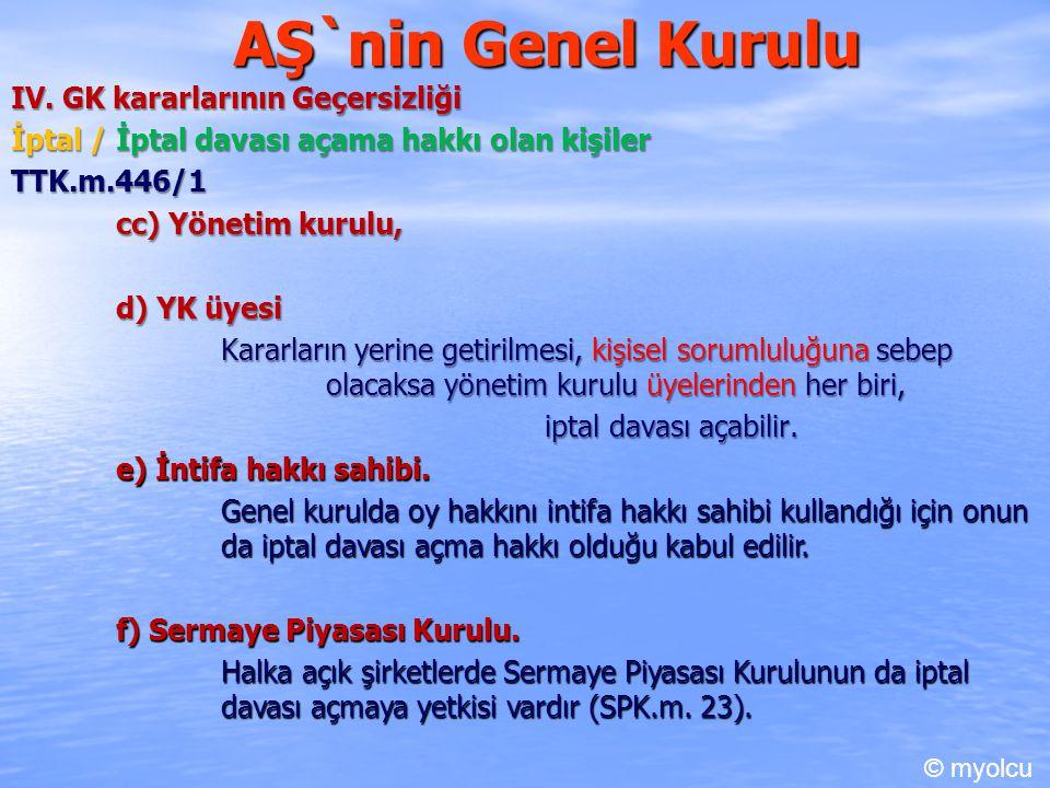 AŞ`nin Genel Kurulu IV. GK kararlarının Geçersizliği İptal / İptal davası açama hakkı olan kişiler TTK.m.446/1 TTK.m.446/1 cc) Yönetim kurulu, d) YK ü