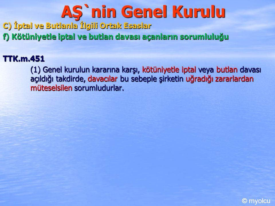AŞ`nin Genel Kurulu C) İptal ve Butlanla İlgili Ortak Esaslar f) Kötüniyetle iptal ve butlan davası açanların sorumluluğu TTK.m.451 (1) Genel kurulun