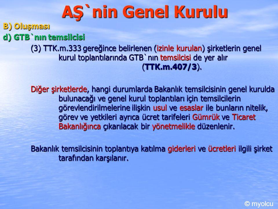 AŞ`nin Genel Kurulu B) Oluşması d) GTB`nın temsilcisi d) GTB`nın temsilcisi (3) TTK.m.333 gereğince belirlenen (izinle kurulan) şirketlerin genel kuru