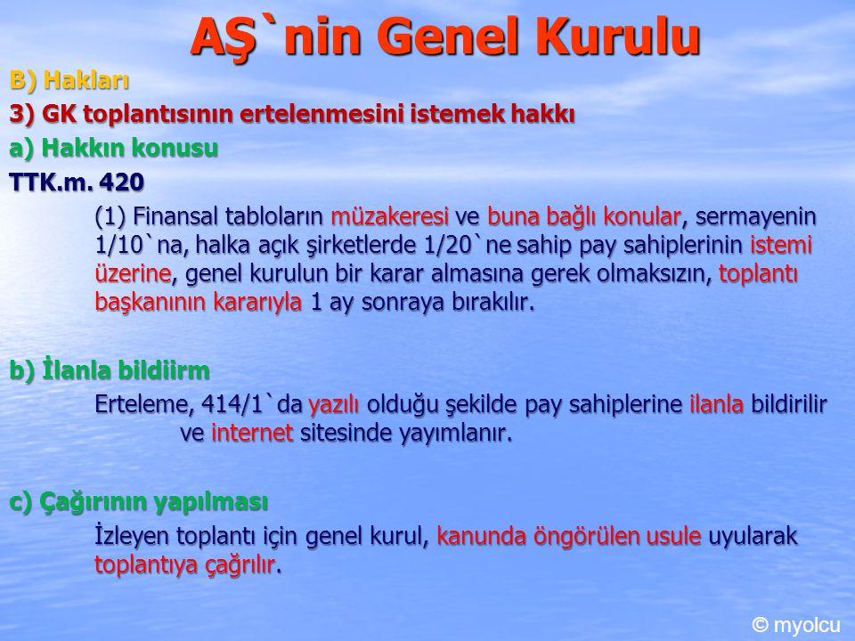 AŞ`nin Genel Kurulu B) Hakları 3) GK toplantısının ertelenmesini istemek hakkı a) Hakkın konusu TTK.m. 420 TTK.m. 420 (1) Finansal tabloların müzakere