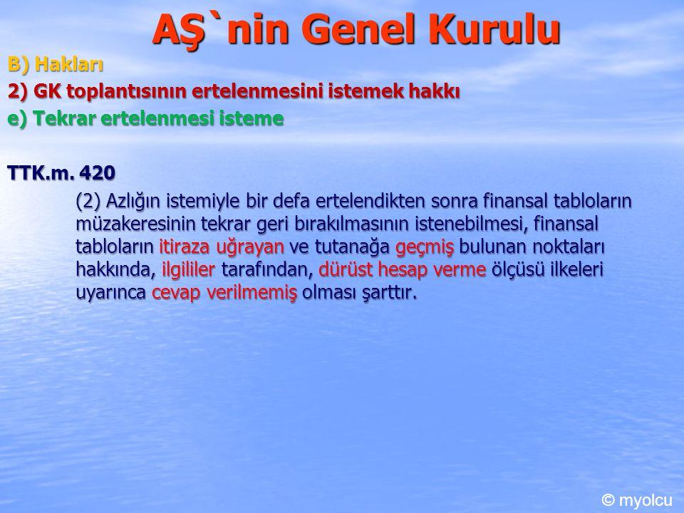 AŞ`nin Genel Kurulu B) Hakları 2) GK toplantısının ertelenmesini istemek hakkı e) Tekrar ertelenmesi isteme e) Tekrar ertelenmesi isteme TTK.m. 420 TT