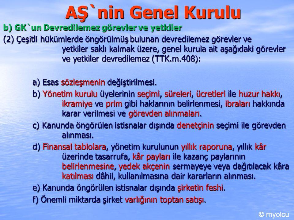 AŞ`nin Genel Kurulu b) GK`un Devredilemez görevler ve yetkiler (2) Çeşitli hükümlerde öngörülmüş bulunan devredilemez görevler ve yetkiler saklı kalma