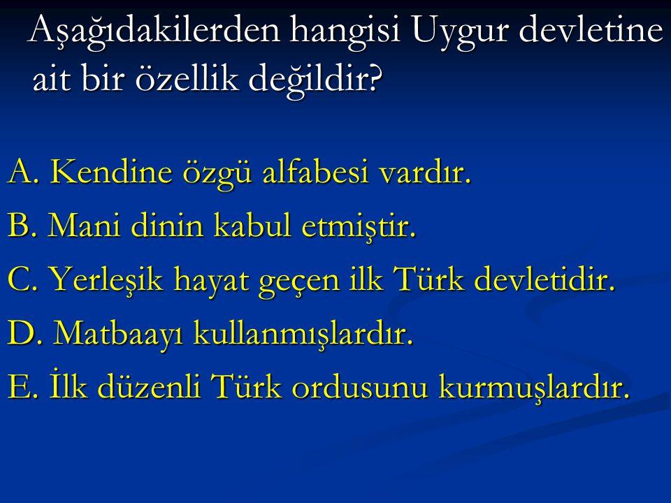Aşağıdakilerden hangisi Uygur devletine ait bir özellik değildir? Aşağıdakilerden hangisi Uygur devletine ait bir özellik değildir? A. Kendine özgü al
