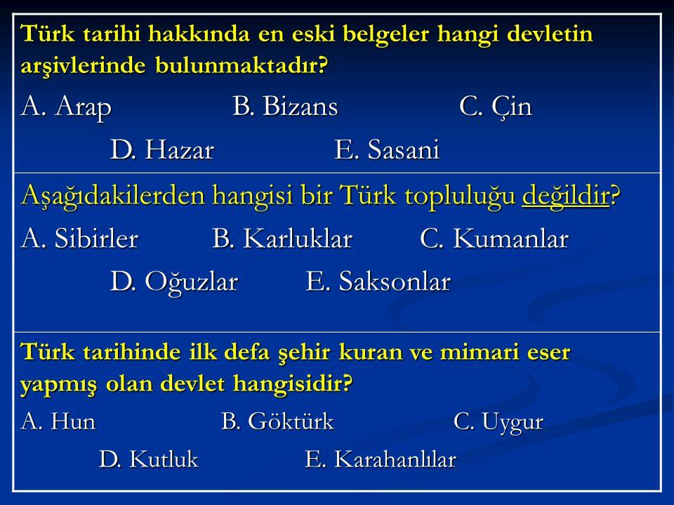 Türk tarihi hakkında en eski belgeler hangi devletin arşivlerinde bulunmaktadır? A. Arap B. Bizans C. Çin D. Hazar E. Sasani D. Hazar E. Sasani Aşağıd