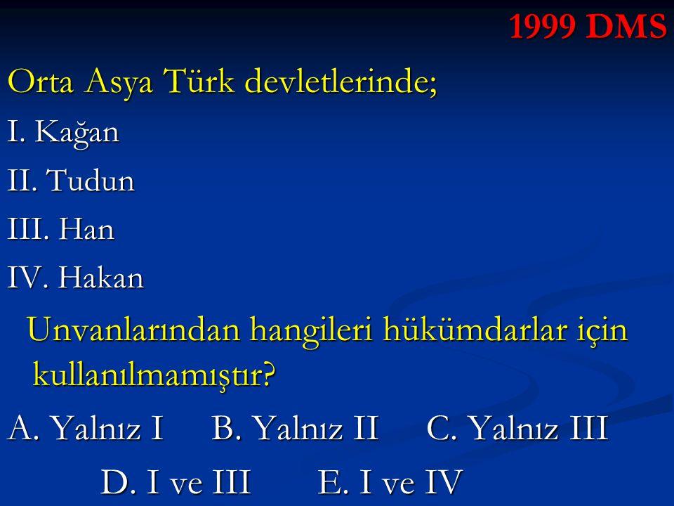 1999 DMS Orta Asya Türk devletlerinde; I.Kağan II.