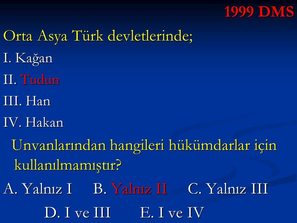 1999 DMS Orta Asya Türk devletlerinde; I. Kağan II. Tudun III. Han IV. Hakan Unvanlarından hangileri hükümdarlar için kullanılmamıştır? Unvanlarından