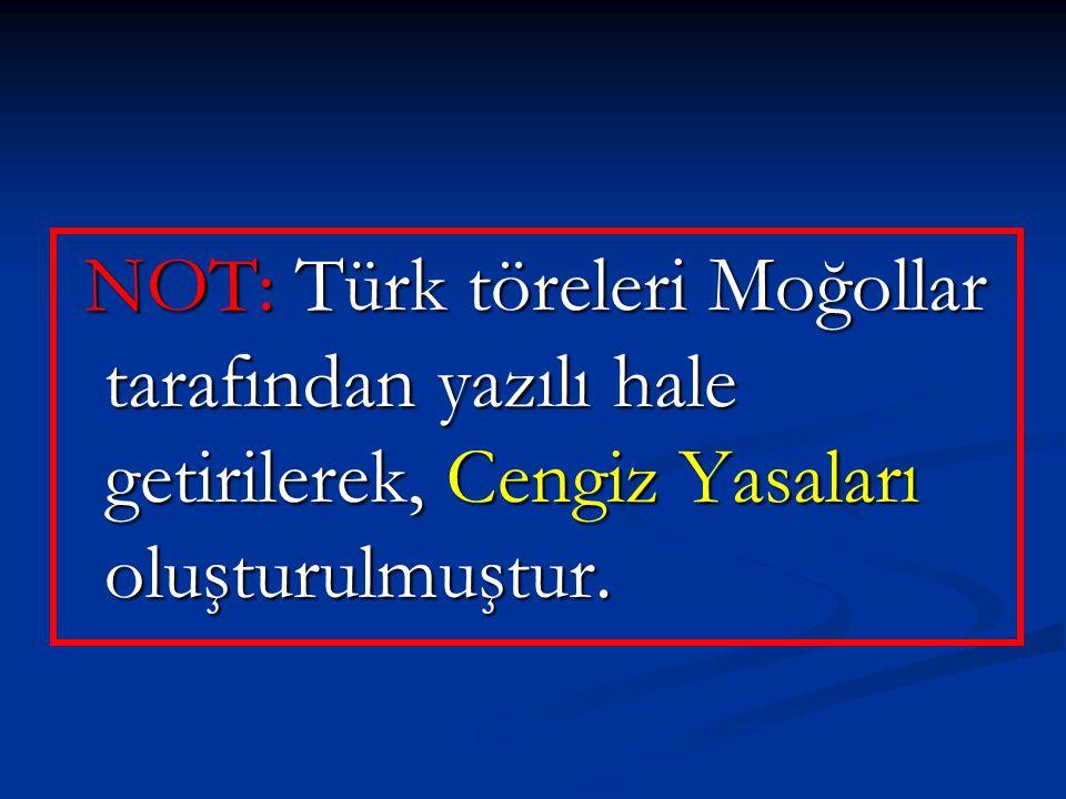 NOT: Türk töreleri Moğollar tarafından yazılı hale getirilerek, Cengiz Yasaları oluşturulmuştur. NOT: Türk töreleri Moğollar tarafından yazılı hale ge