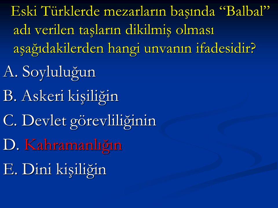"""Eski Türklerde mezarların başında """"Balbal"""" adı verilen taşların dikilmiş olması aşağıdakilerden hangi unvanın ifadesidir? Eski Türklerde mezarların ba"""