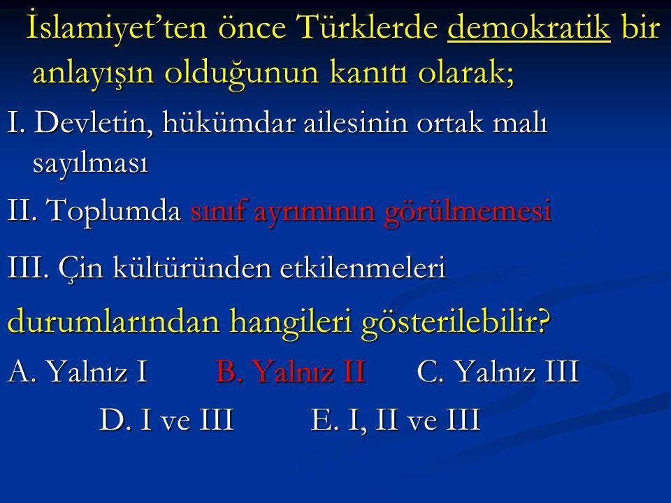 İslamiyet'ten önce Türklerde demokratik bir anlayışın olduğunun kanıtı olarak; İslamiyet'ten önce Türklerde demokratik bir anlayışın olduğunun kanıtı