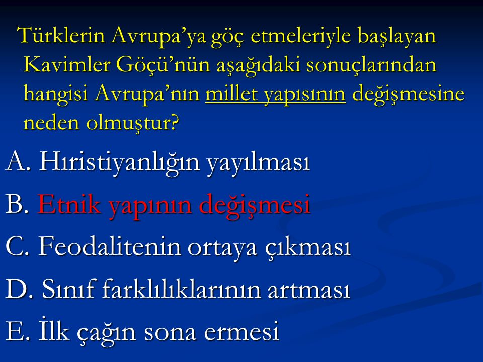 Türklerin Avrupa'ya göç etmeleriyle başlayan Kavimler Göçü'nün aşağıdaki sonuçlarından hangisi Avrupa'nın millet yapısının değişmesine neden olmuştur.