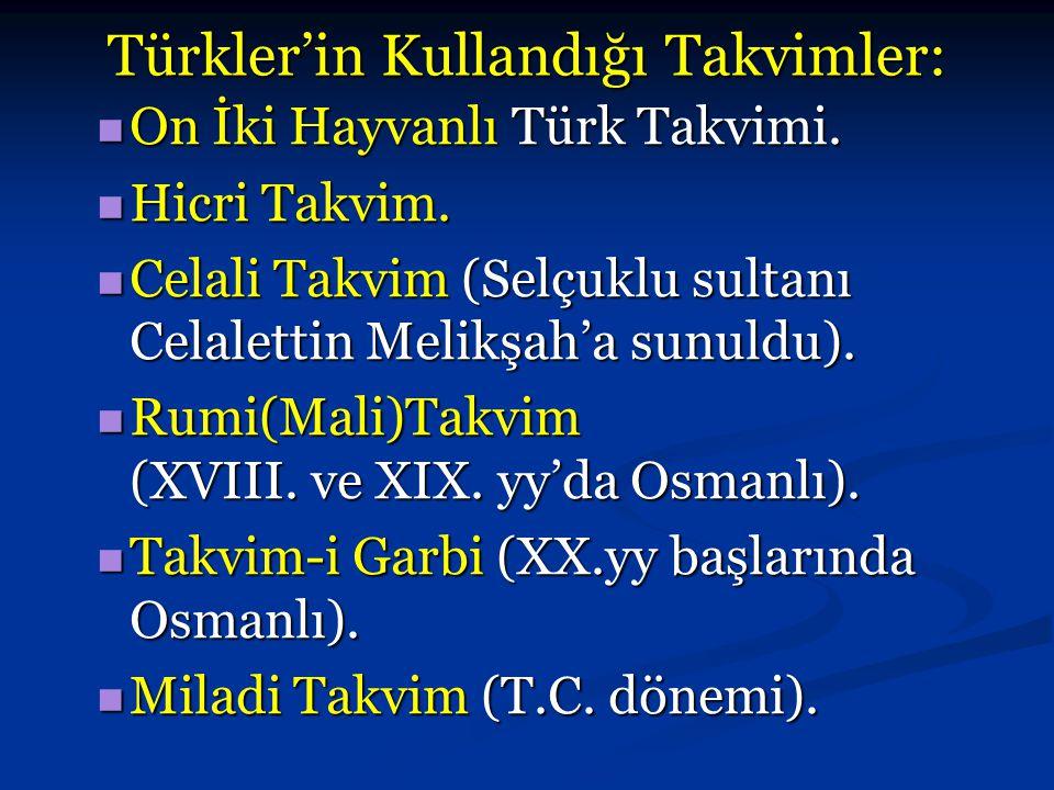 Türkler'in Kullandığı Takvimler: On İki Hayvanlı Türk Takvimi. Hicri Takvim. Celali Takvim (Selçuklu sultanı Celalettin Melikşah'a sunuldu). Rumi(Mali
