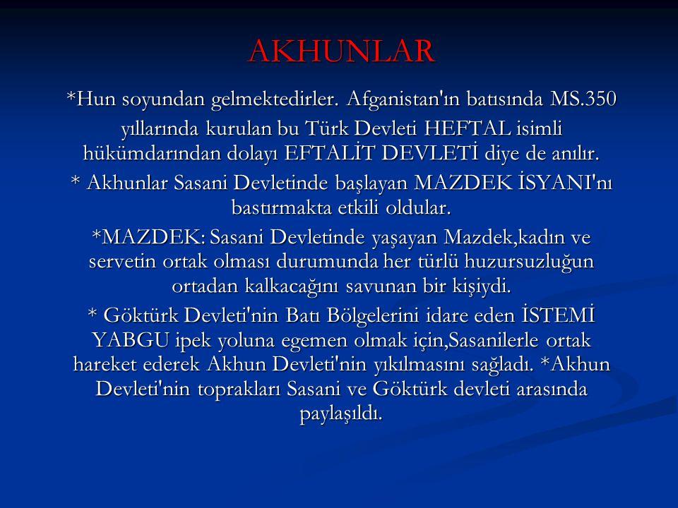 AKHUNLAR *Hun soyundan gelmektedirler. Afganistan'ın batısında MS.350 yıllarında kurulan bu Türk Devleti HEFTAL isimli hükümdarından dolayı EFTALİT DE