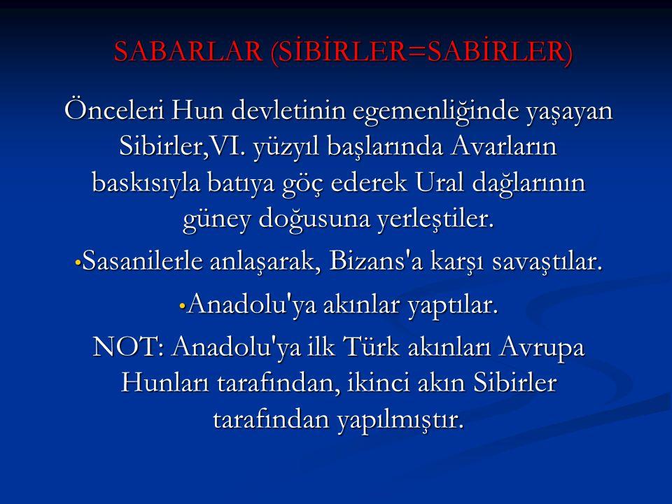 SABARLAR (SİBİRLER=SABİRLER) Önceleri Hun devletinin egemenliğinde yaşayan Sibirler,VI.