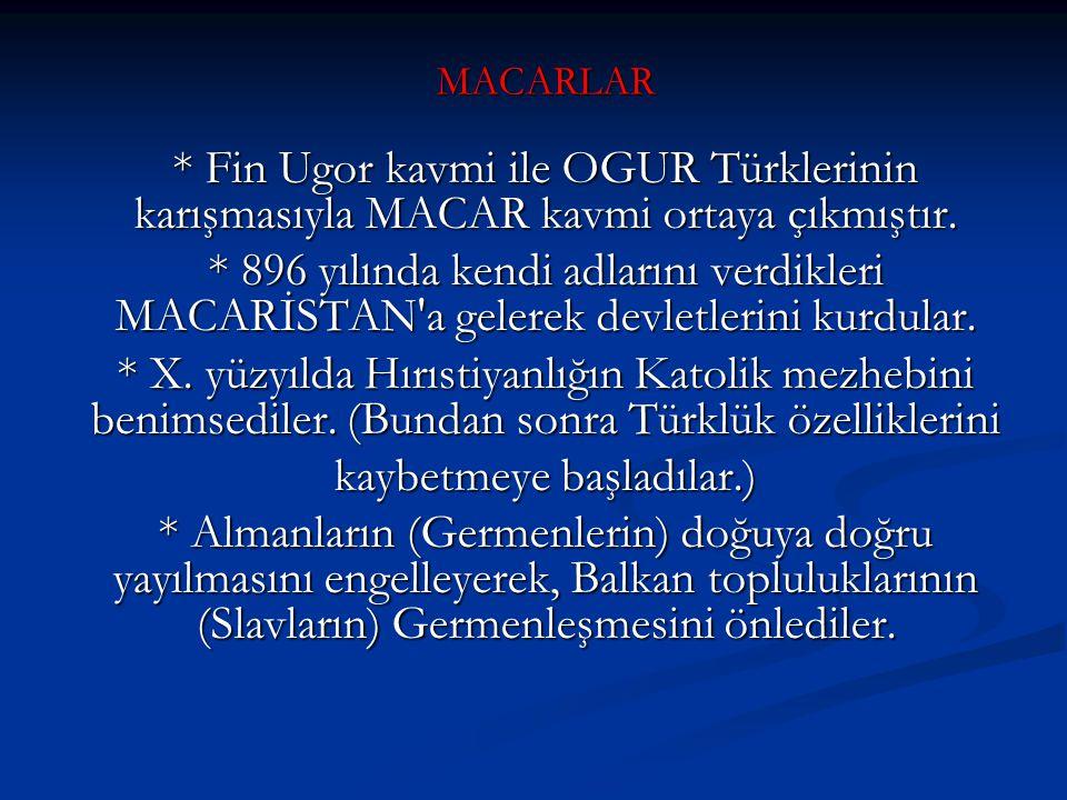 MACARLAR * Fin Ugor kavmi ile OGUR Türklerinin karışmasıyla MACAR kavmi ortaya çıkmıştır. * 896 yılında kendi adlarını verdikleri MACARİSTAN'a gelerek