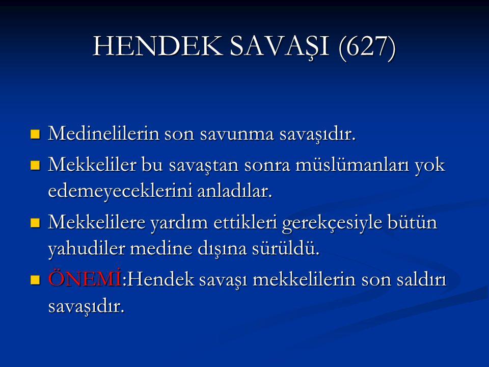 HENDEK SAVAŞI (627) Medinelilerin son savunma savaşıdır. Medinelilerin son savunma savaşıdır. Mekkeliler bu savaştan sonra müslümanları yok edemeyecek