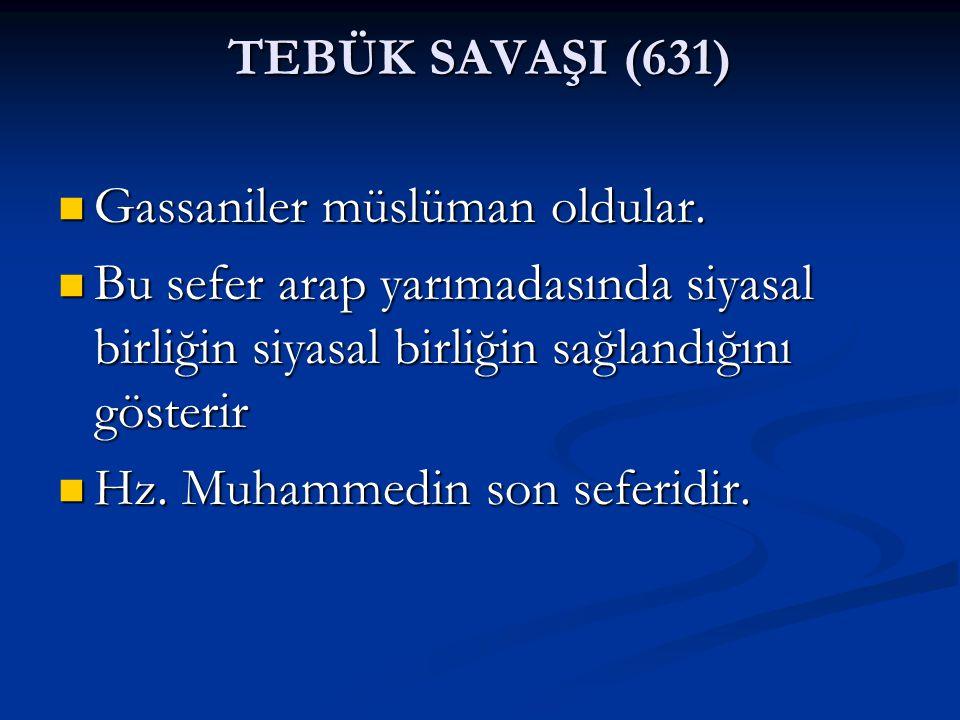 TEBÜK SAVAŞI (631) Gassaniler müslüman oldular. Gassaniler müslüman oldular. Bu sefer arap yarımadasında siyasal birliğin siyasal birliğin sağlandığın