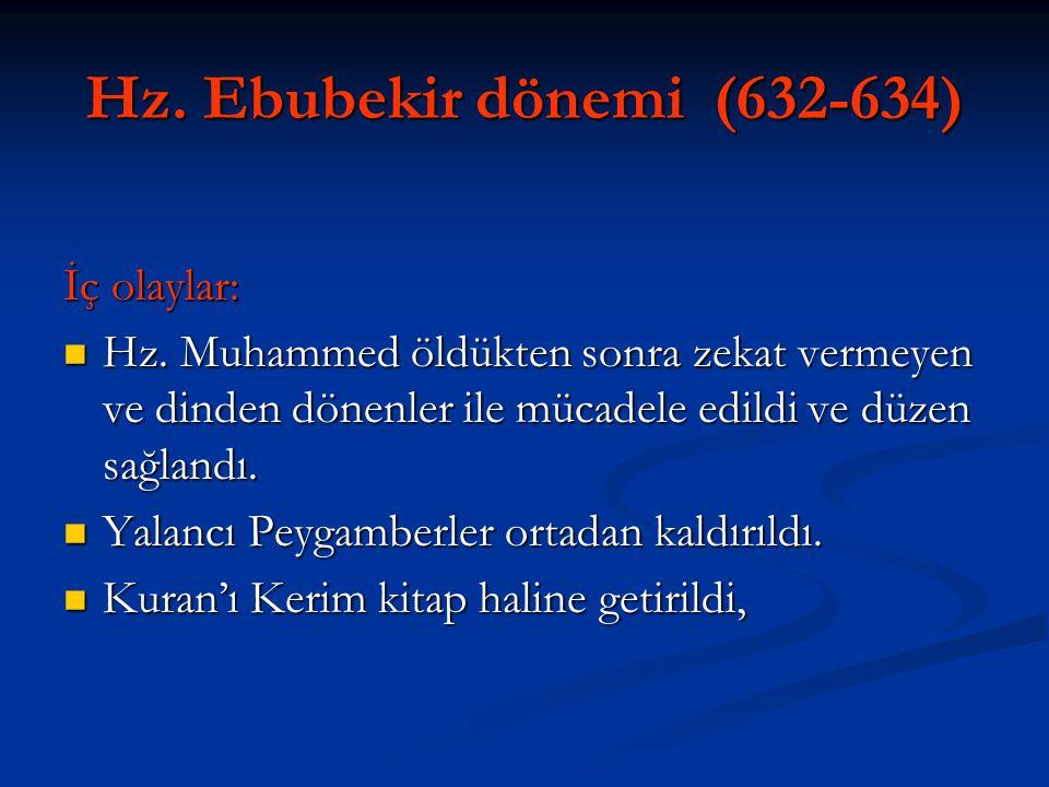 Hz. Ebubekir dönemi (632-634) İç olaylar: Hz. Muhammed öldükten sonra zekat vermeyen ve dinden dönenler ile mücadele edildi ve düzen sağlandı. Hz. Muh