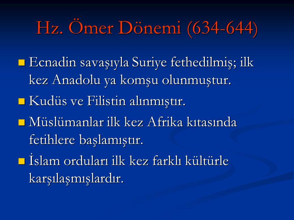 Hz. Ömer Dönemi (634-644 ) Ecnadin savaşıyla Suriye fethedilmiş; ilk kez Anadolu ya komşu olunmuştur. Ecnadin savaşıyla Suriye fethedilmiş; ilk kez An
