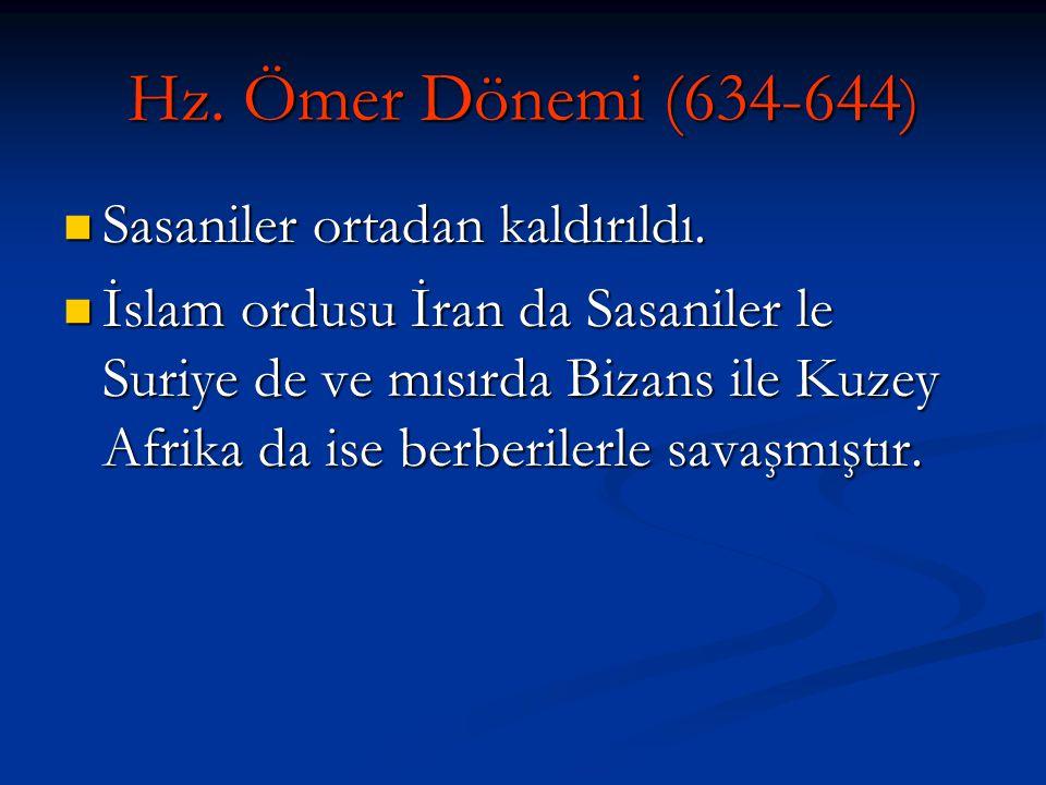 Hz.Ömer Dönemi (634-644 ) Sasaniler ortadan kaldırıldı.