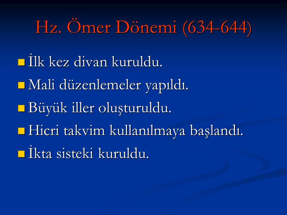 Hz.Ömer Dönemi (634-644 ) İlk kez divan kuruldu. İlk kez divan kuruldu.