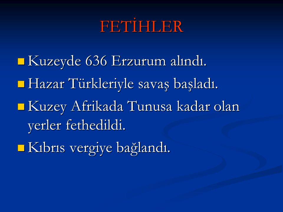 FETİHLER Kuzeyde 636 Erzurum alındı. Kuzeyde 636 Erzurum alındı. Hazar Türkleriyle savaş başladı. Hazar Türkleriyle savaş başladı. Kuzey Afrikada Tunu