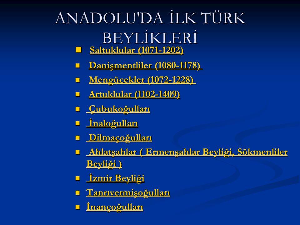 ANADOLU'DA İLK TÜRK BEYLİKLERİ Saltuklular (1071-1202) Saltuklular (1071-1202) Saltuklular (1071-1202) Saltuklular (1071-1202) Danişmentliler (1080-11