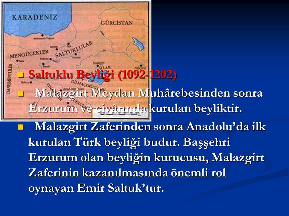 Saltuklu Beyliği (1092-1202) Saltuklu Beyliği (1092-1202) Malazgirt Meydan Muhârebesinden sonra Erzurum ve civârında kurulan beyliktir. Malazgirt Meyd