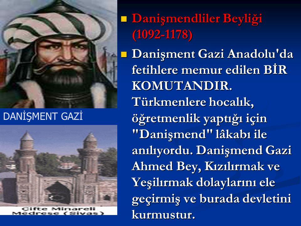 DANİŞMENT GAZİ Danişmendliler Beyliği (1092-1178) Danişmendliler Beyliği (1092-1178) Danişment Gazi Anadolu da fetihlere memur edilen BİR KOMUTANDIR.
