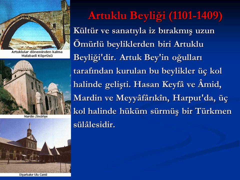 Artuklu Beyliği (1101-1409) Kültür ve sanatıyla iz bırakmış uzun Ömürlü beyliklerden biri Artuklu Beyliği'dir. Artuk Bey'in oğulları tarafından kurula