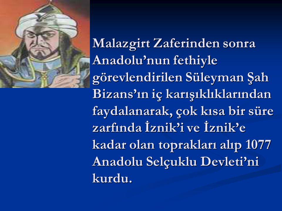 Malazgirt Zaferinden sonra Anadolu'nun fethiyle görevlendirilen Süleyman Şah Bizans'ın iç karışıklıklarından faydalanarak, çok kısa bir süre zarfında
