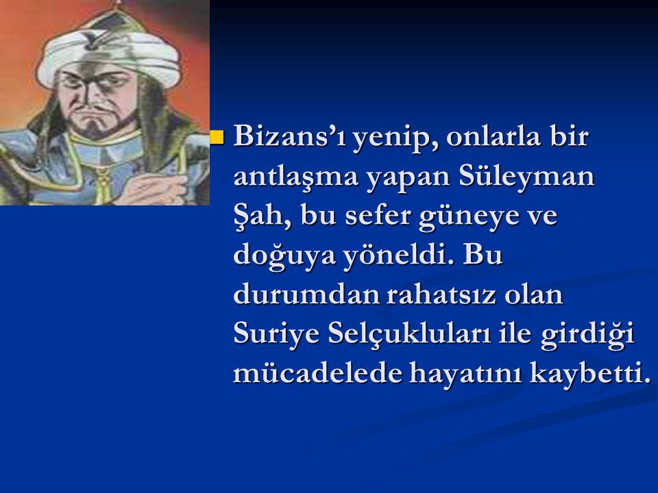 Bizans'ı yenip, onlarla bir antlaşma yapan Süleyman Şah, bu sefer güneye ve doğuya yöneldi. Bu durumdan rahatsız olan Suriye Selçukluları ile girdiği