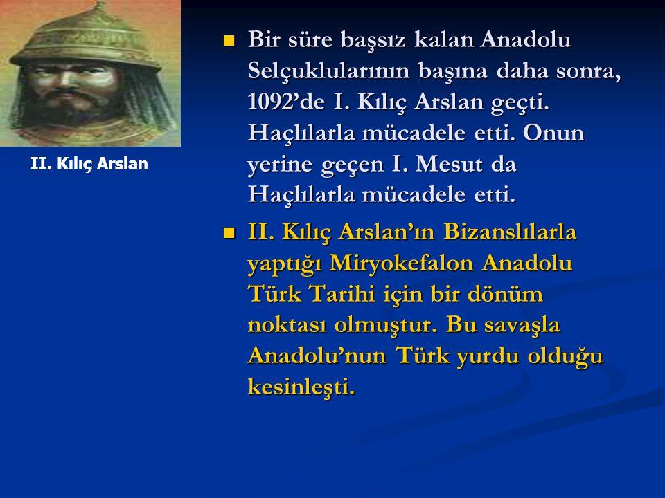 Bir süre başsız kalan Anadolu Selçuklularının başına daha sonra, 1092'de I. Kılıç Arslan geçti. Haçlılarla mücadele etti. Onun yerine geçen I. Mesut d