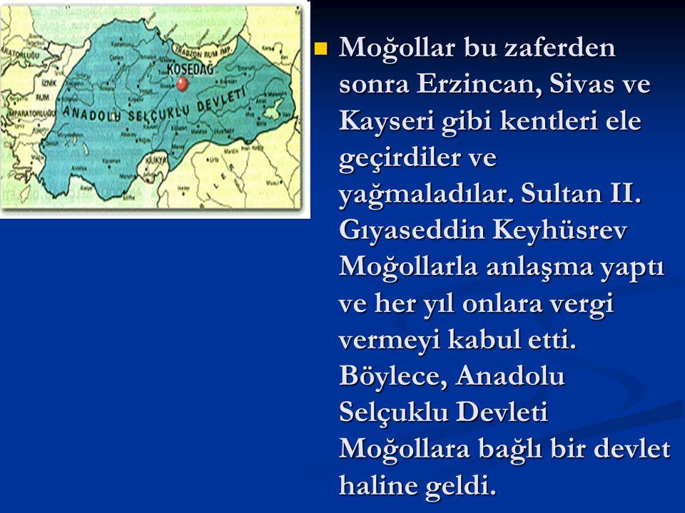 Moğollar bu zaferden sonra Erzincan, Sivas ve Kayseri gibi kentleri ele geçirdiler ve yağmaladılar. Sultan II. Gıyaseddin Keyhüsrev Moğollarla anlaşma