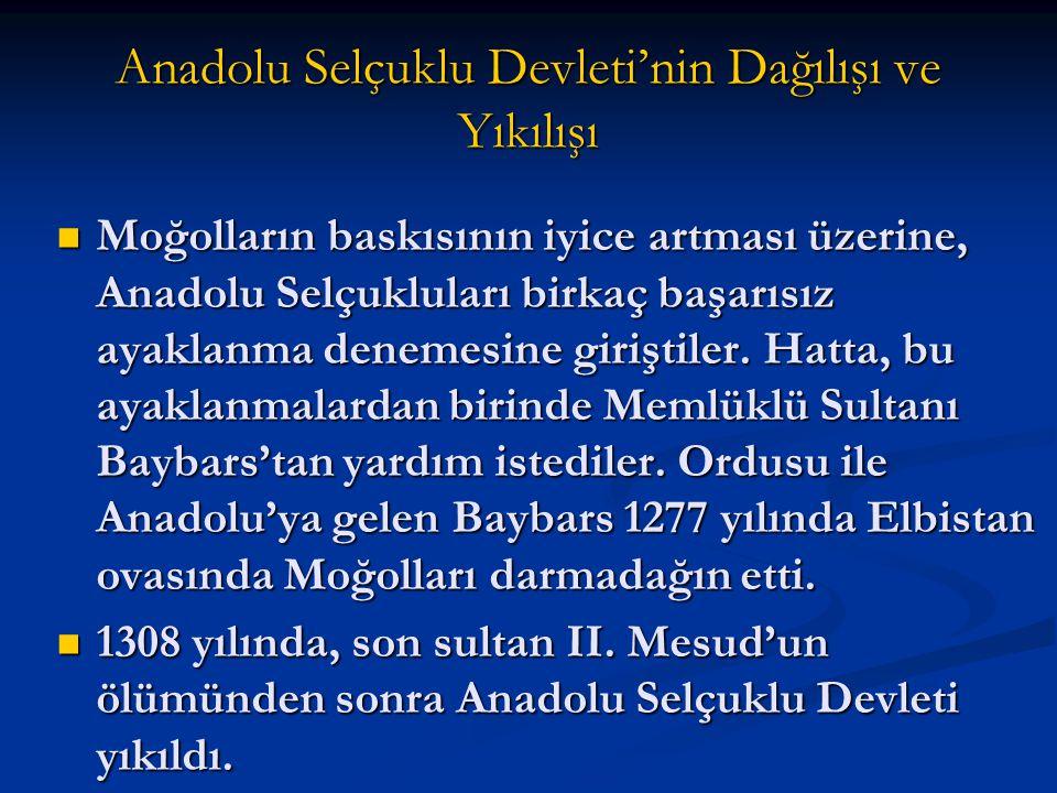 Anadolu Selçuklu Devleti'nin Dağılışı ve Yıkılışı Moğolların baskısının iyice artması üzerine, Anadolu Selçukluları birkaç başarısız ayaklanma denemesine giriştiler.
