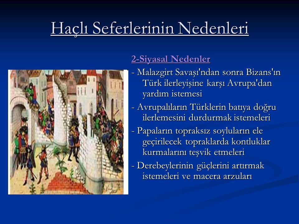 Haçlı Seferlerinin Nedenleri 2-Siyasal Nedenler - Malazgirt Savaşı'ndan sonra Bizans'ın Türk ilerleyişine karşı Avrupa'dan yardım istemesi - Avrupalıl